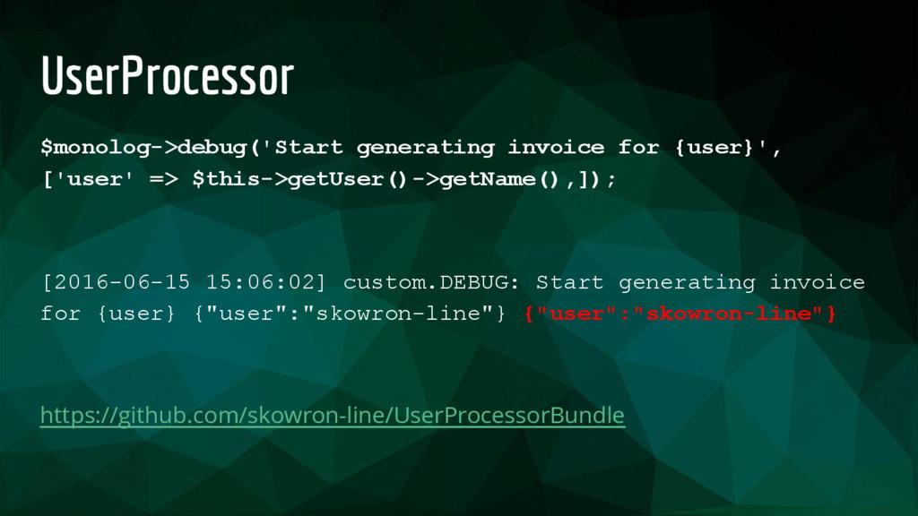 UserProcessor $monolog->debug('Start generating...