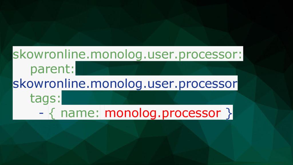 skowronline.monolog.user.processor: parent: sko...
