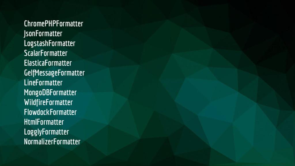ChromePHPFormatter JsonFormatter LogstashFormat...