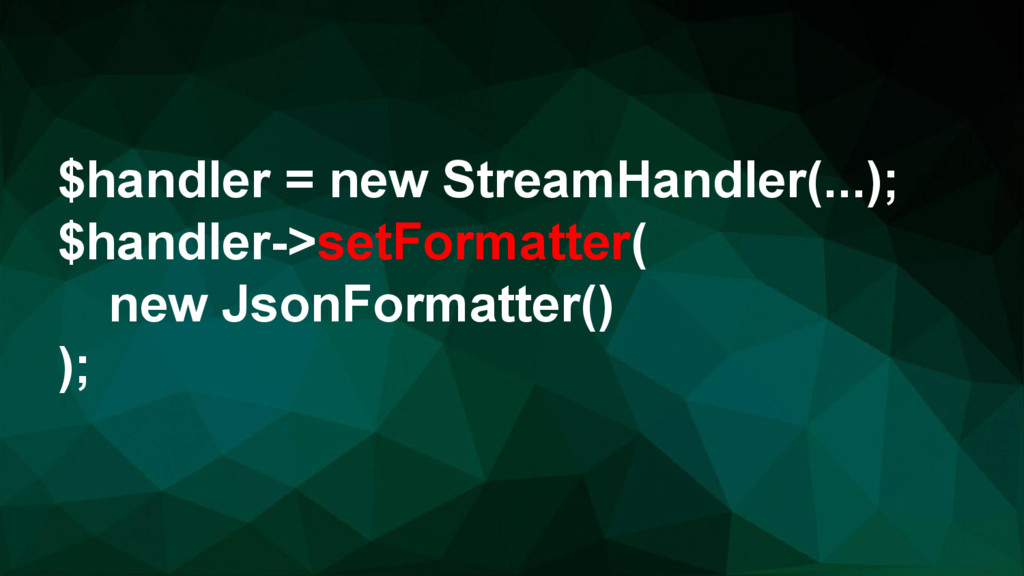 $handler = new StreamHandler(...); $handler->se...