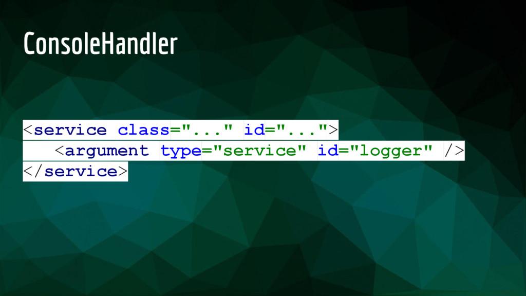 """ConsoleHandler <service class=""""..."""" id=""""...""""> <..."""