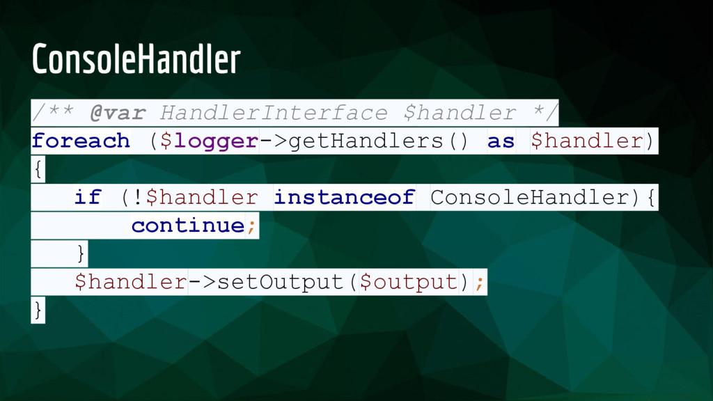 ConsoleHandler /** @var HandlerInterface $handl...