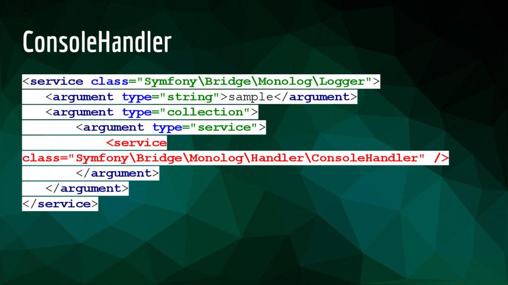 "ConsoleHandler <service class=""Symfony\Bridge\M..."