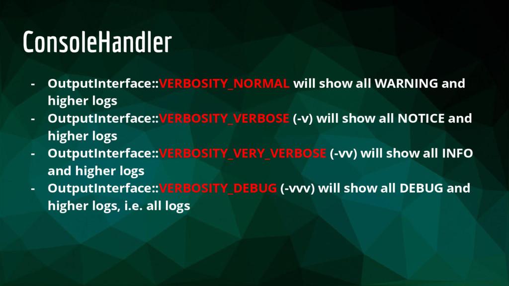 ConsoleHandler - OutputInterface::VERBOSITY_NOR...