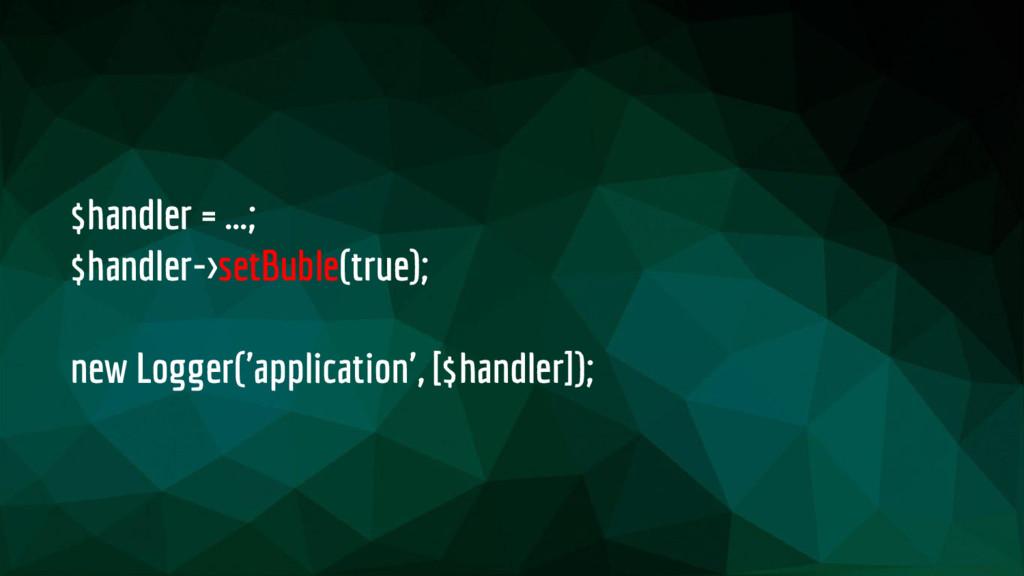 $handler = ...; $handler->setBuble(true); new L...