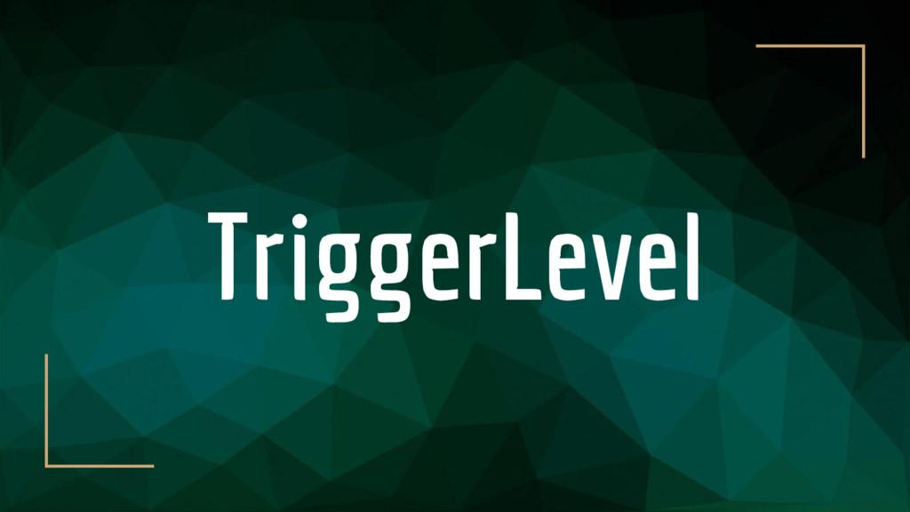 TriggerLevel
