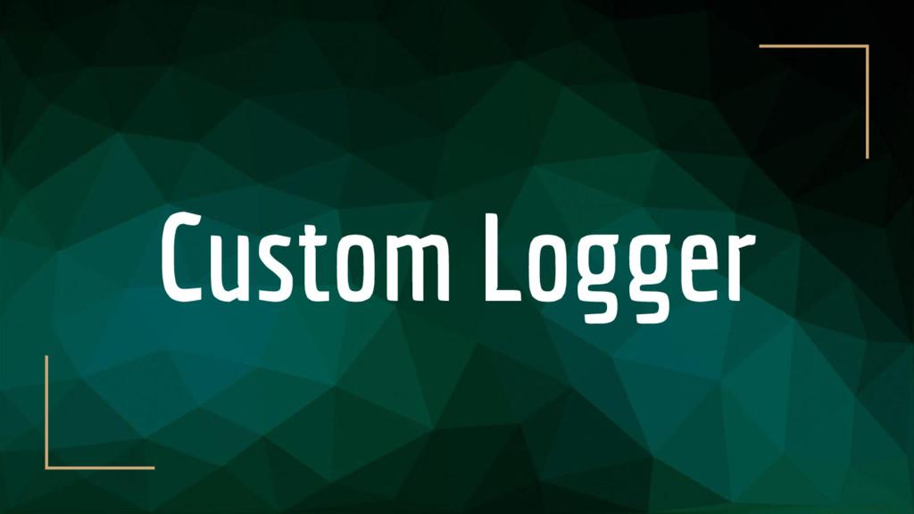 Custom Logger