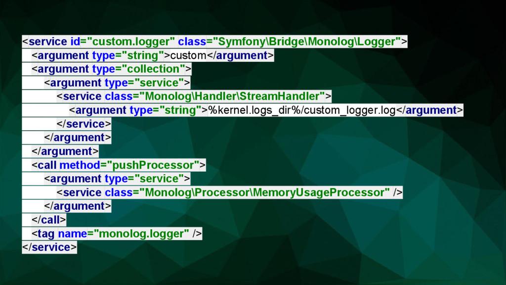 "<service id=""custom.logger"" class=""Symfony\Brid..."