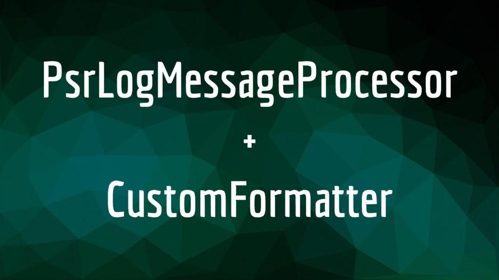PsrLogMessageProcessor + CustomFormatter