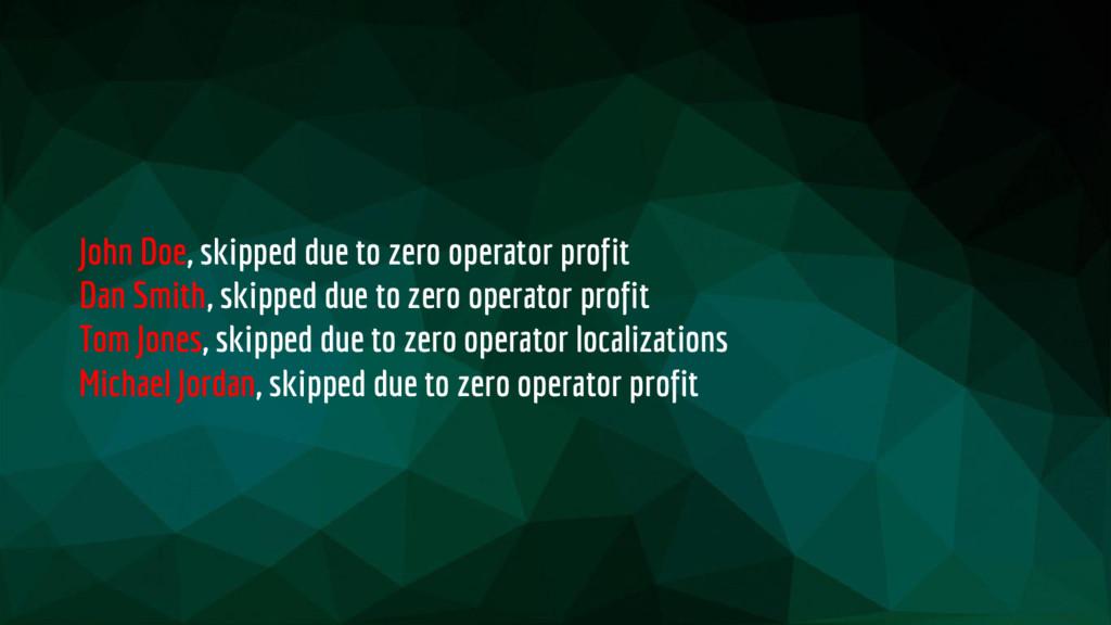 John Doe, skipped due to zero operator profit D...