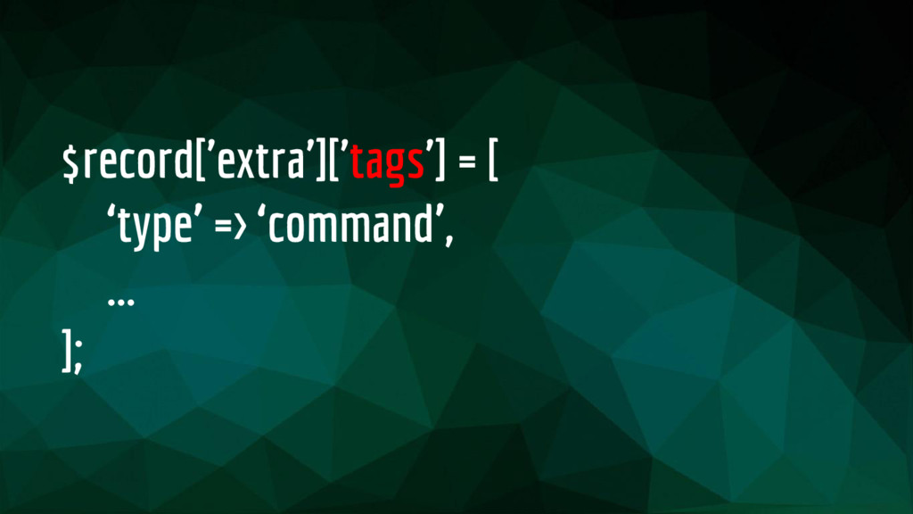 $record['extra']['tags'] = [ 'type' => 'command...