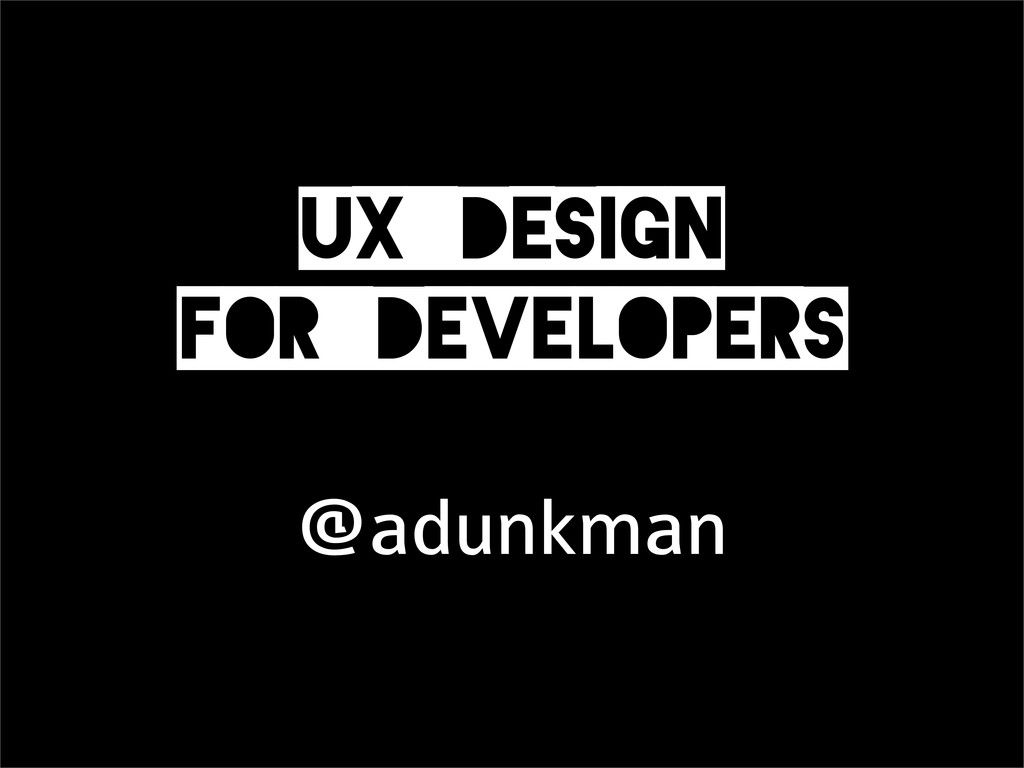 UX_Design for_Developers @adunkman