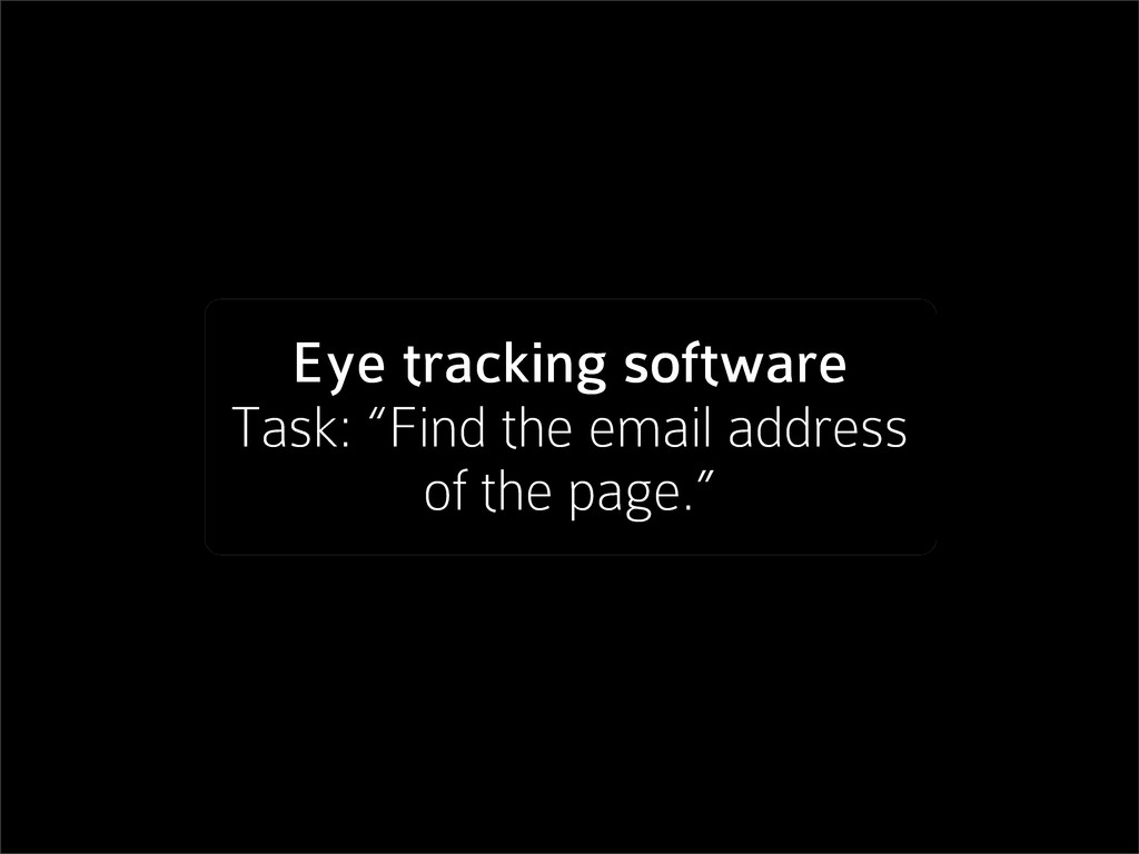 "Eye tracking software Task: ""Find the email add..."