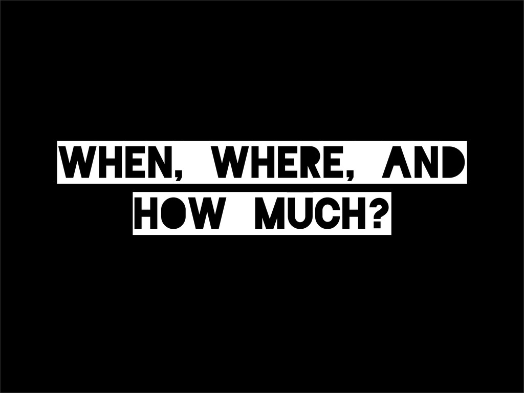 When,_Where,_and How_much?