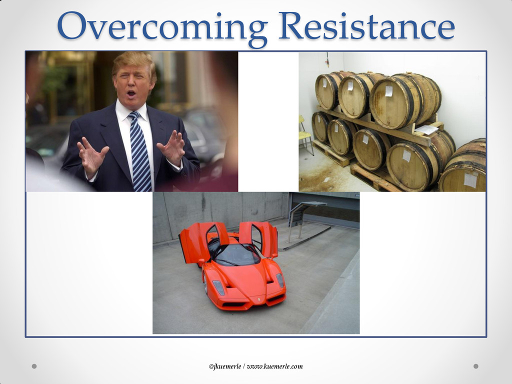 @jkuemerle / www.kuemerle.com Overcoming Resist...