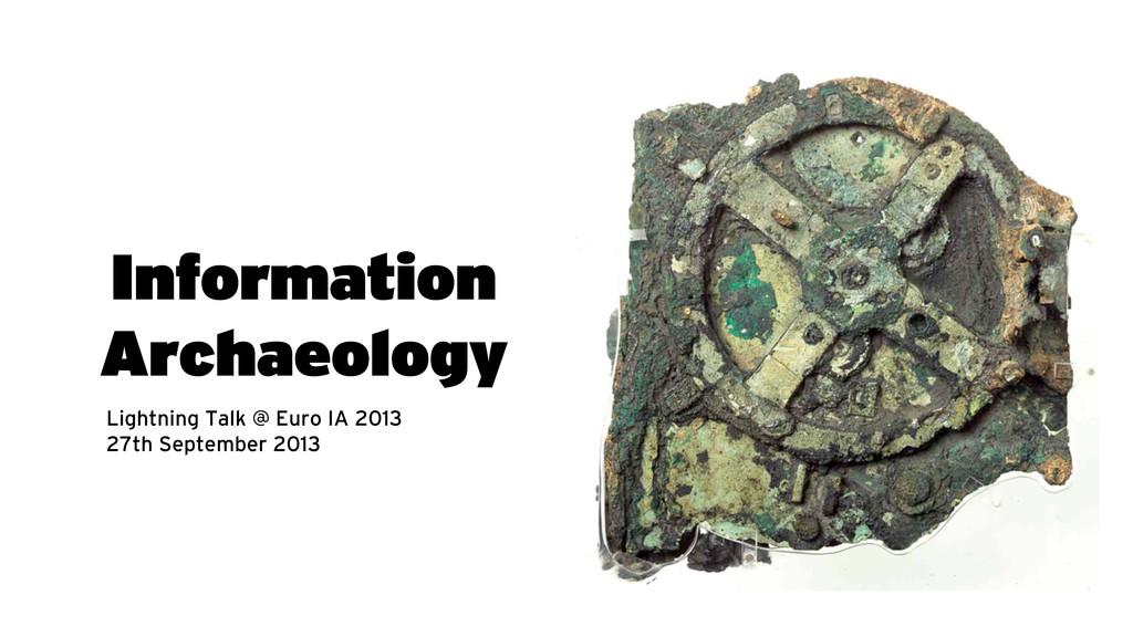 Information Archaeology Lightning Talk @ Euro I...
