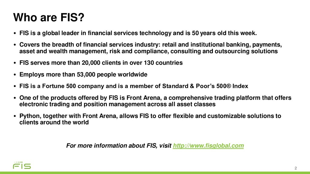 Who are FIS? 2 • FIS is a global leader in fina...