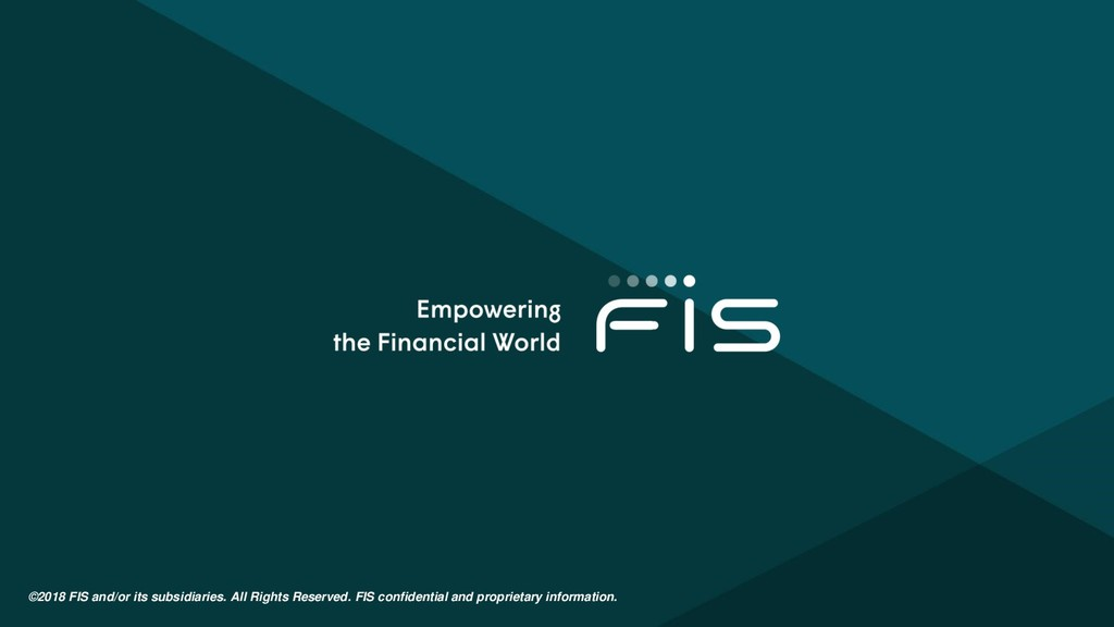 ©2018 FIS and/or its subsidiaries. All Rights R...