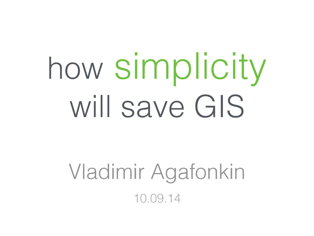how simplicity will save GIS Vladimir Agafonkin...