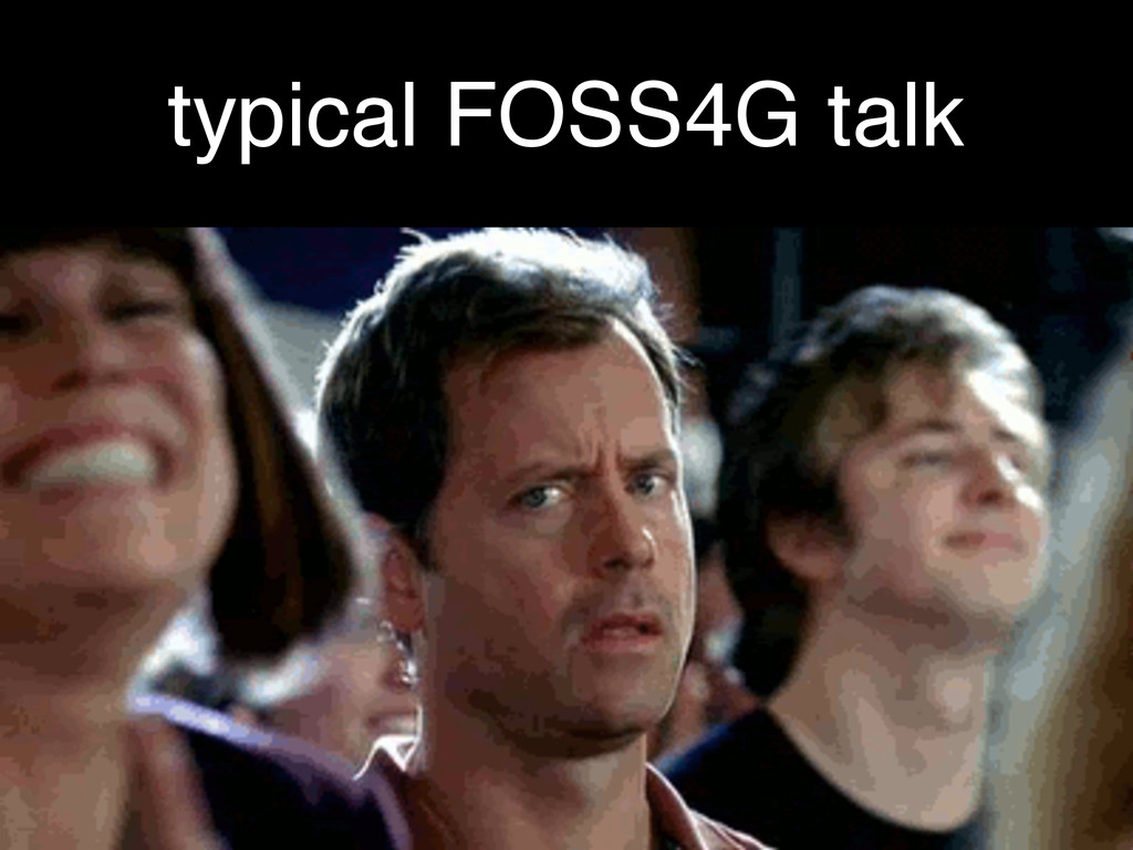 typical FOSS4G talk
