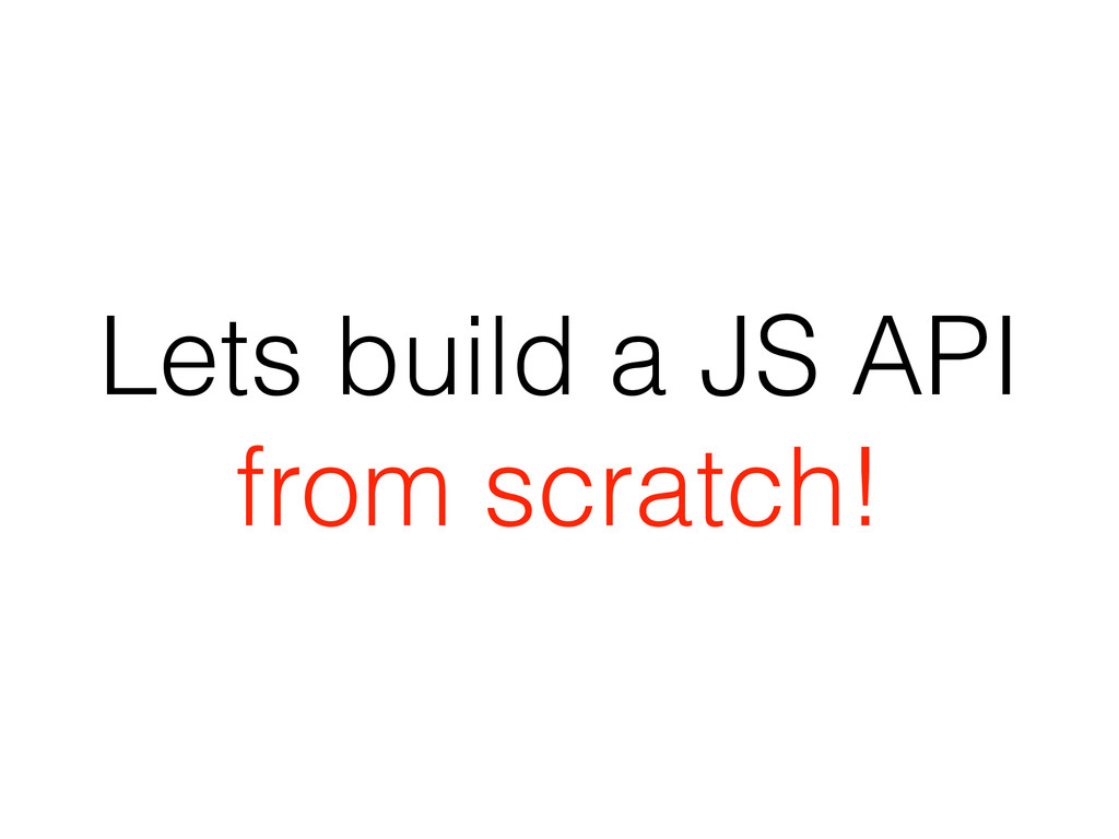Lets build a JS API from scratch!