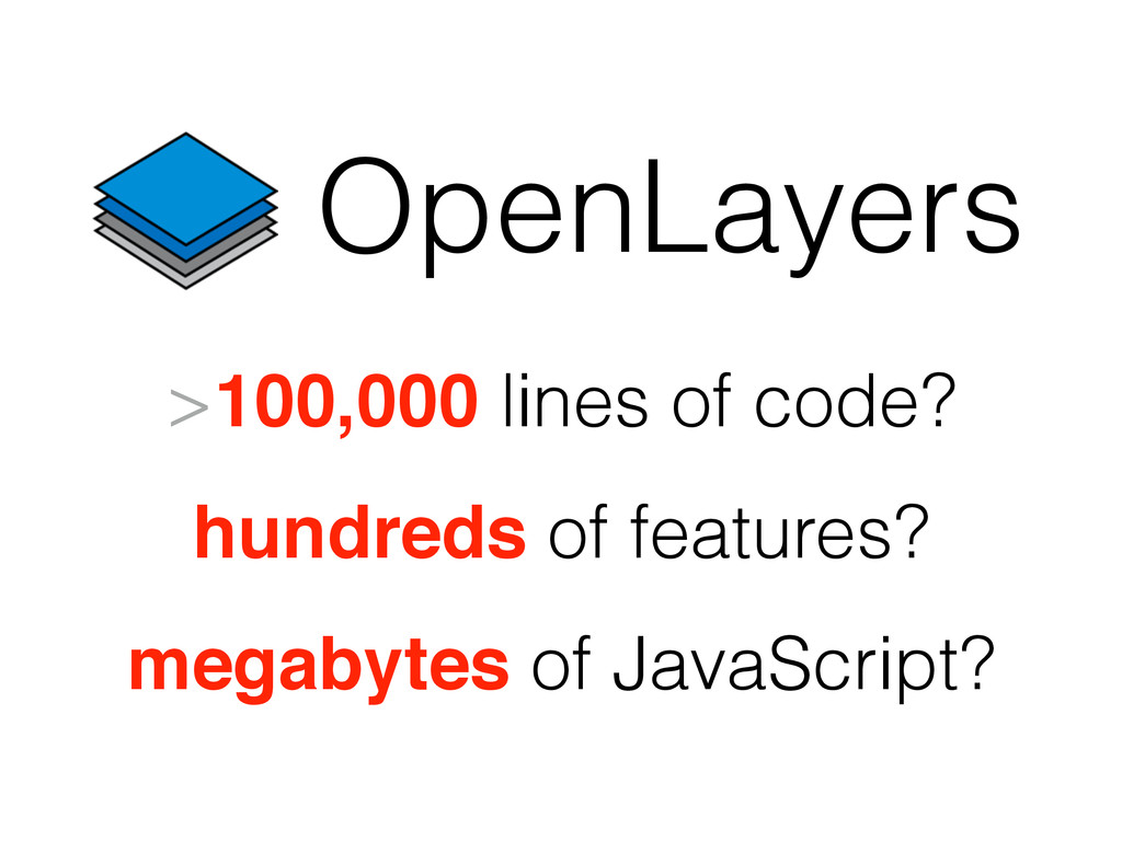 OpenLayers >100,000 lines of code? hundreds of ...