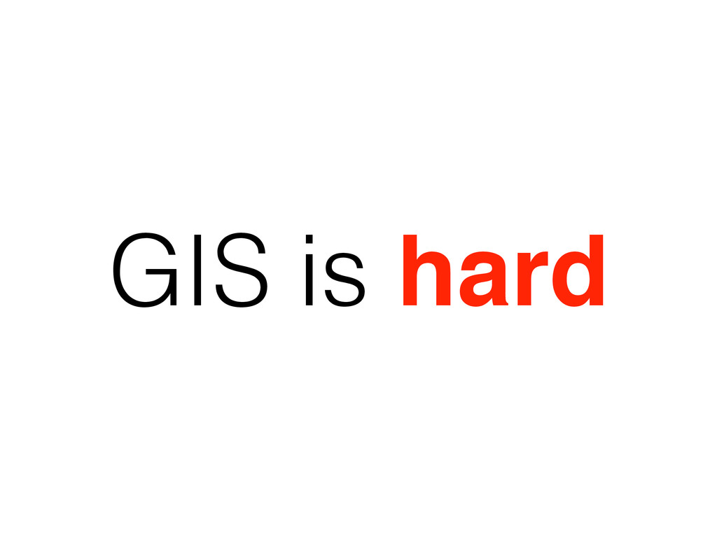 GIS is hard