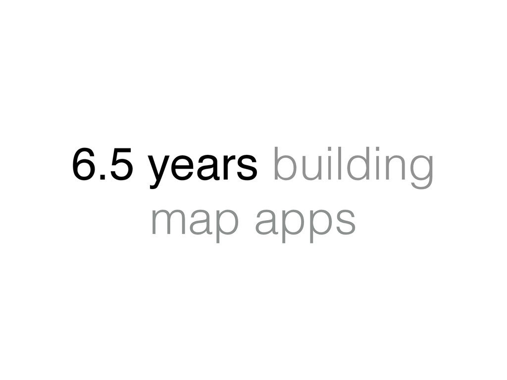 6.5 years building map apps