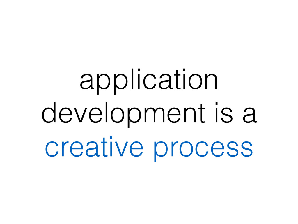 application development is a creative process