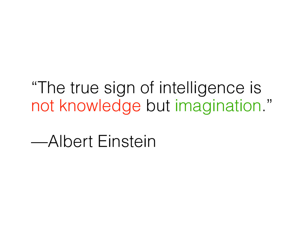 """The true sign of intelligence is not knowledge..."