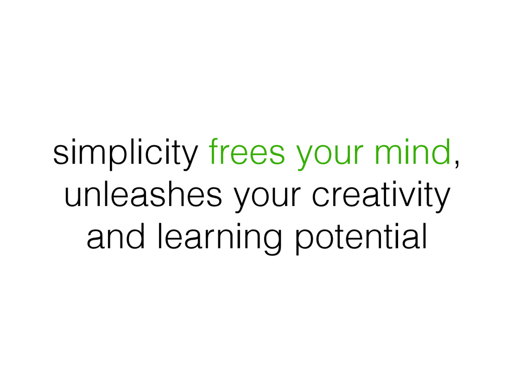 simplicity frees your mind, unleashes your crea...