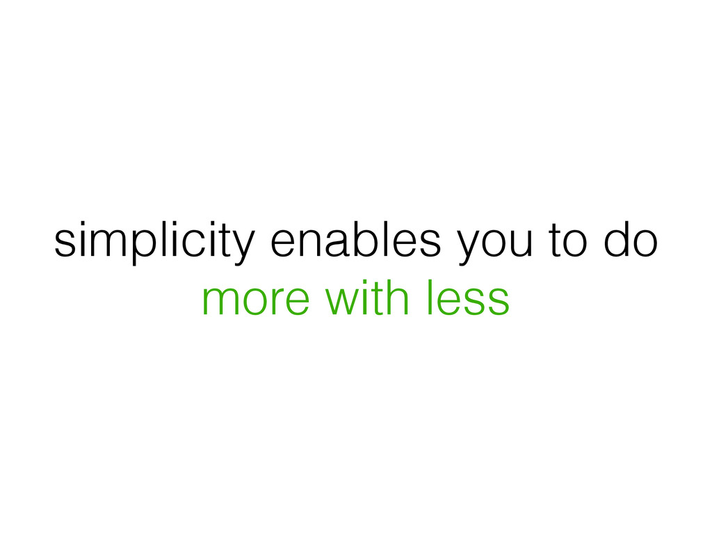 simplicity enables you to do more with less