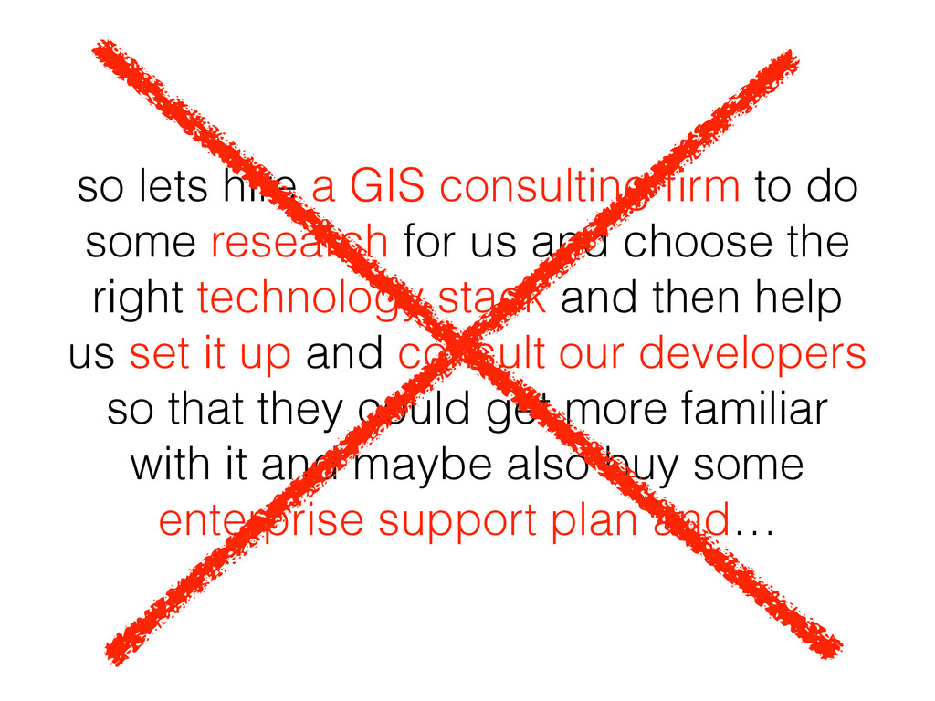 so lets hire a GIS consulting firm to do some re...