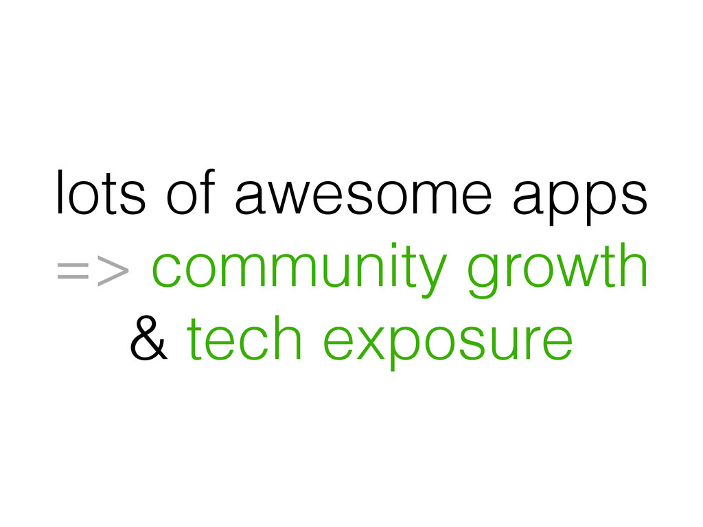 lots of awesome apps => community growth & tech...