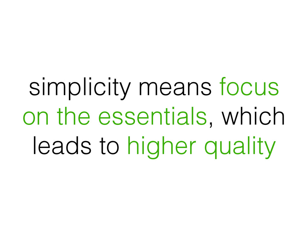 simplicity means focus on the essentials, which...