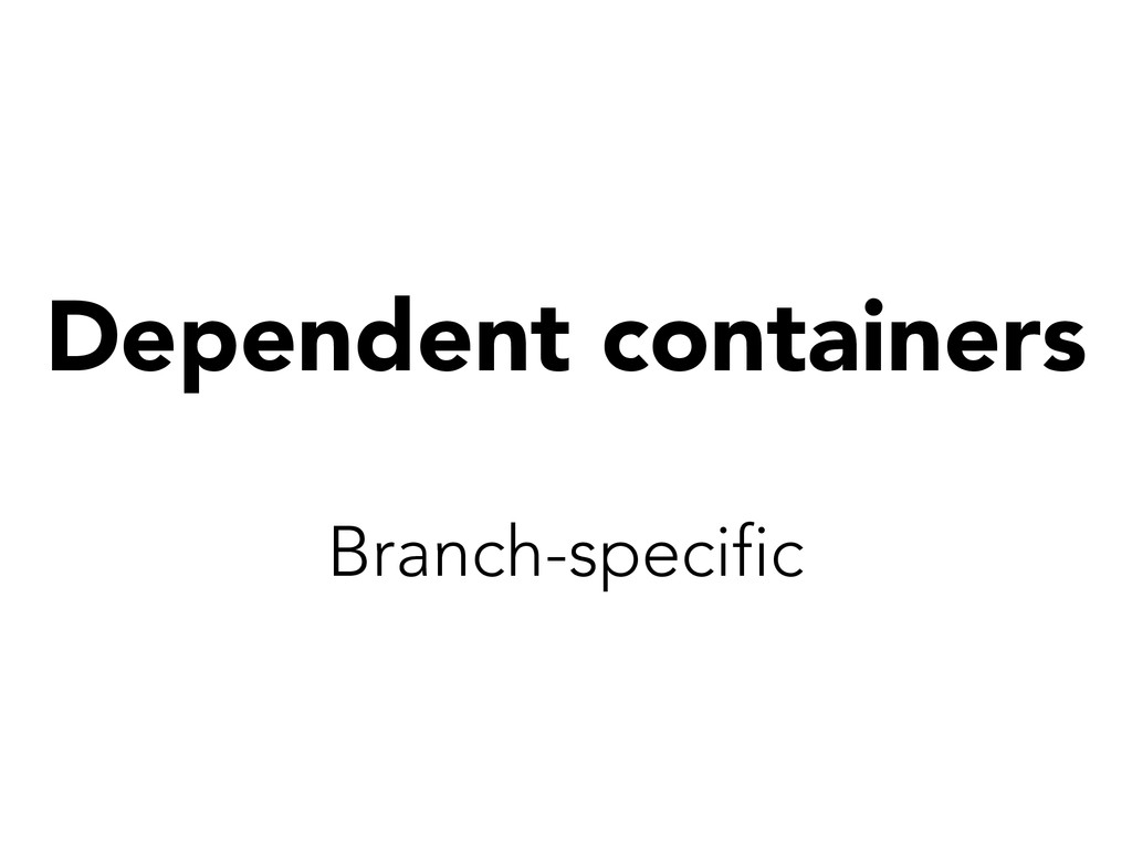 Dependent containers Branch-specific