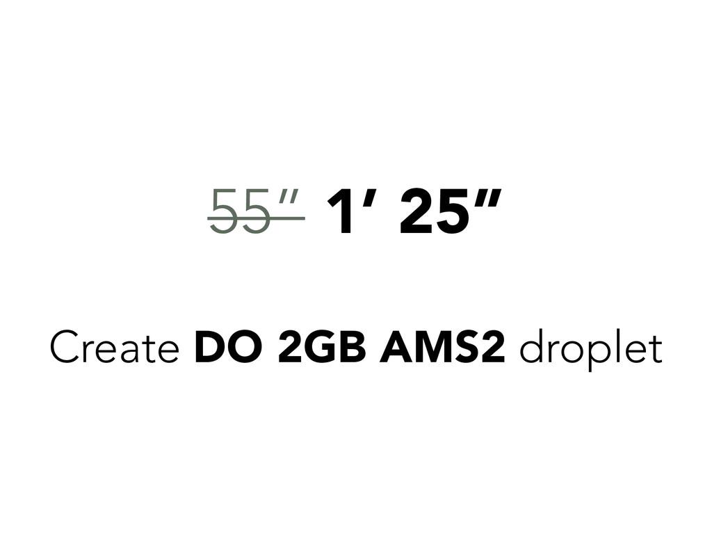 "55"" 1' 25"" Create DO 2GB AMS2 droplet"