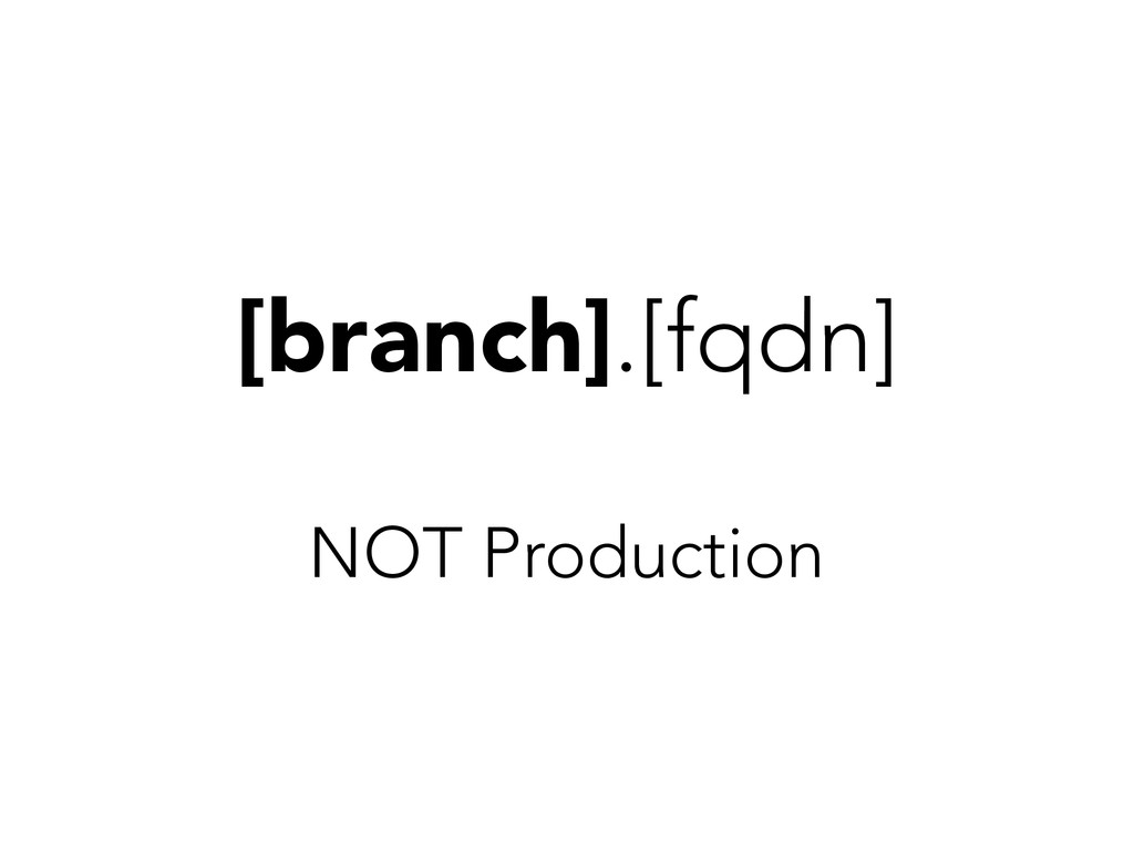 [branch].[fqdn] NOT Production