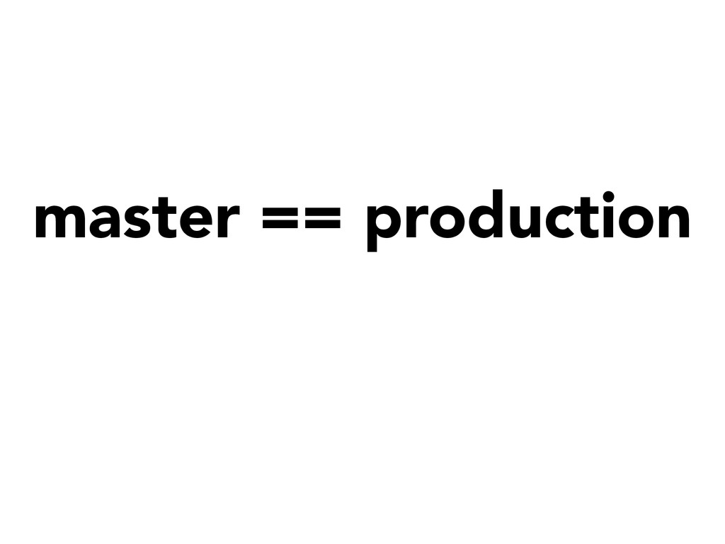 master == production