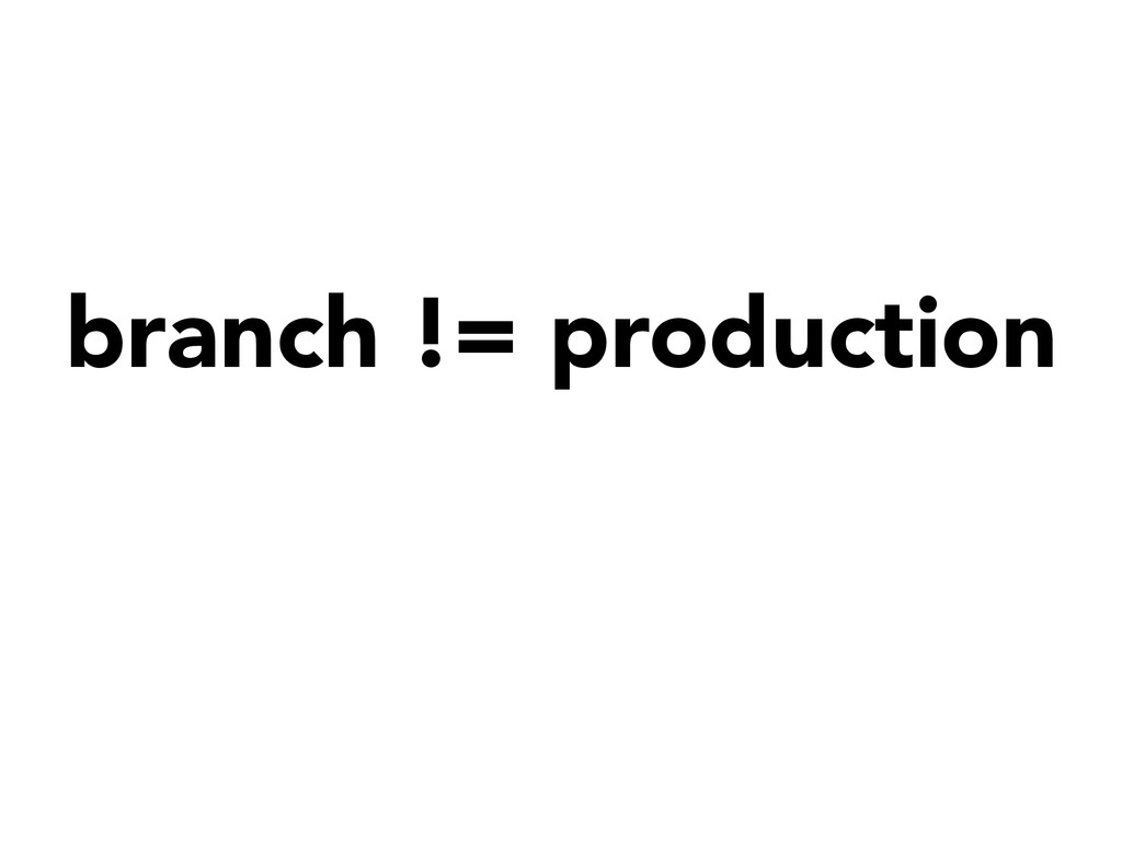branch != production