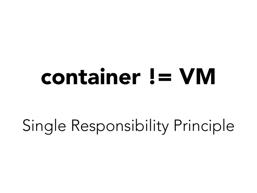 container != VM Single Responsibility Principle