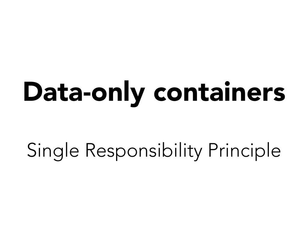 Data-only containers Single Responsibility Prin...