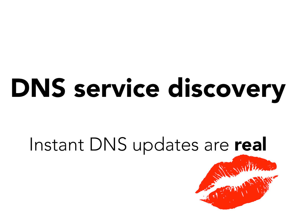 DNS service discovery Instant DNS updates are r...