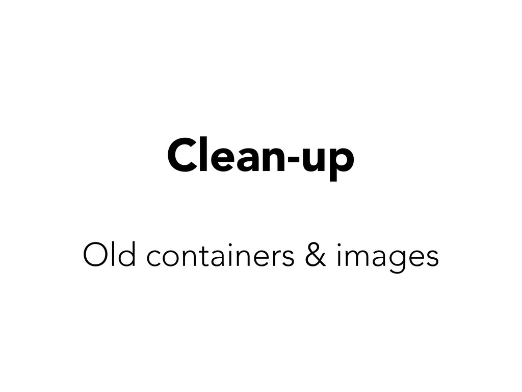 Clean-up Old containers & images
