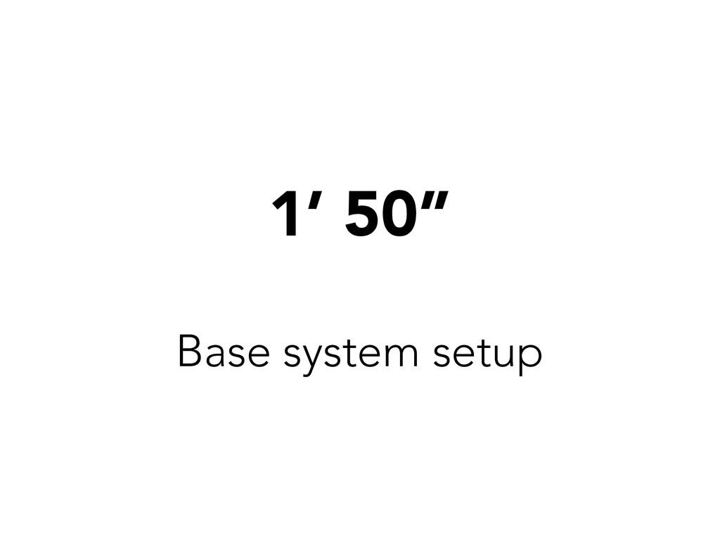 """1' 50"""" Base system setup"""