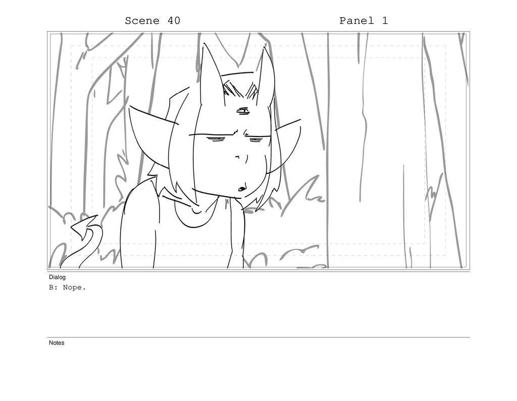 Scene 40 Panel 1 Dialog B: Nope. Notes