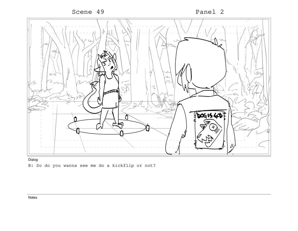 Scene 49 Panel 2 Dialog B: So do you wanna see ...