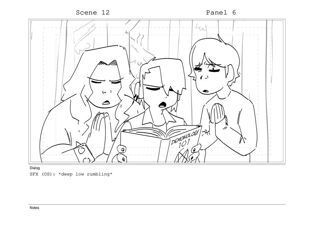 Scene 12 Panel 6 Dialog SFX (OS): *deep low rum...