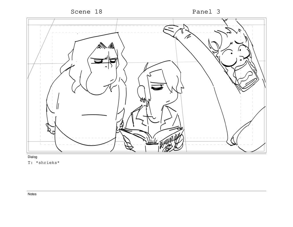 Scene 18 Panel 3 Dialog T: *shrieks* Notes
