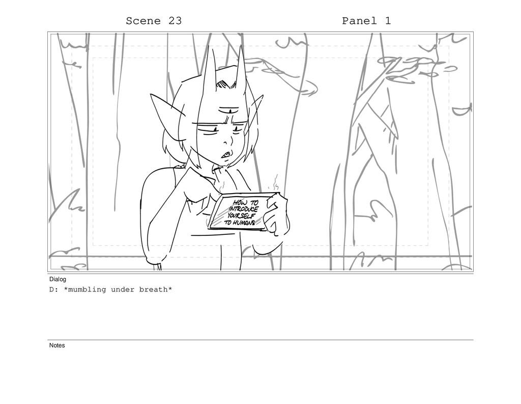Scene 23 Panel 1 Dialog D: *mumbling under brea...